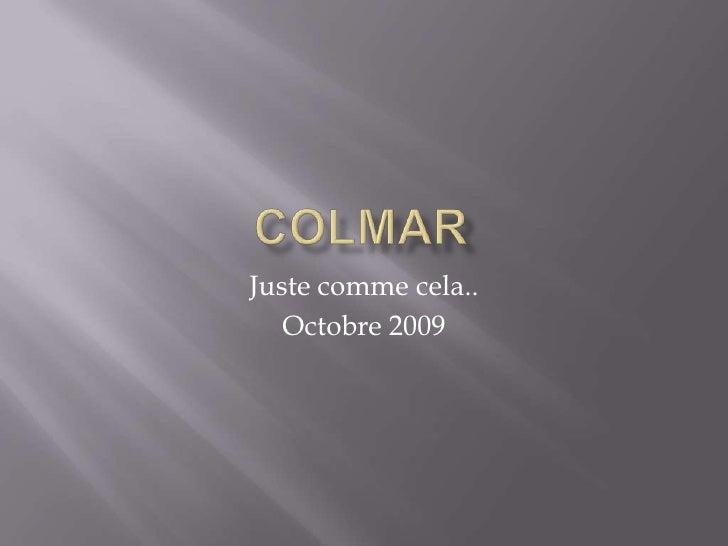 cOLMAR<br />Juste comme cela..<br />Octobre 2009<br />