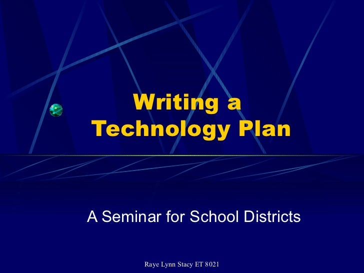 Writing a  Technology Plan A Seminar for School Districts