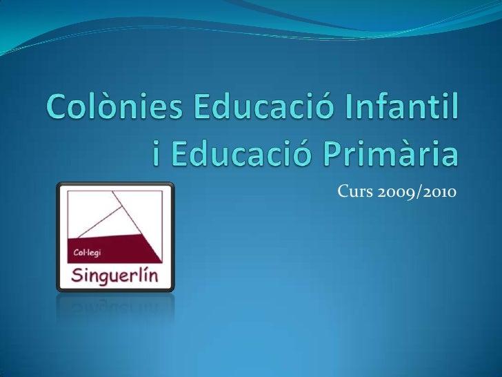 Colònies Educació Infantil i Educació Primària<br />Curs 2009/2010<br />
