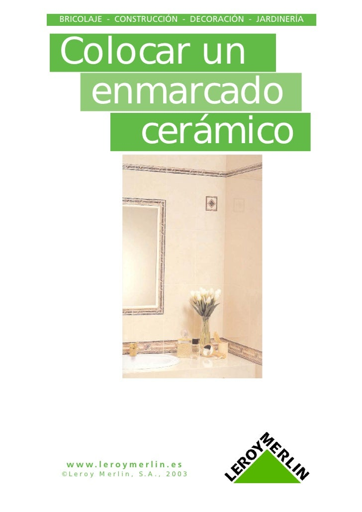 BRICOLAJE - CONSTRUCCIÓN - DECORACIÓN - JARDINERÍA    Colocar un  enmarcado     cerámico      www.leroymerlin.es ©Leroy Me...
