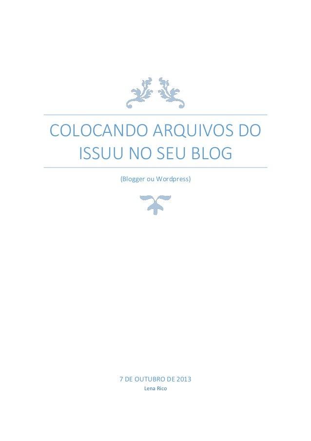 COLOCANDO ARQUIVOS DO ISSUU NO SEU BLOG (Blogger ou Wordpress)  7 DE OUTUBRO DE 2013 Lena Rico