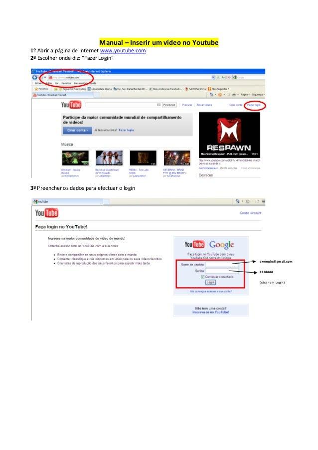 """Manual – Inserir um vídeo no Youtube 1º Abrir a página de Internet www.youtube.com 2º Escolher onde diz: """"Fazer Login"""" 3º ..."""