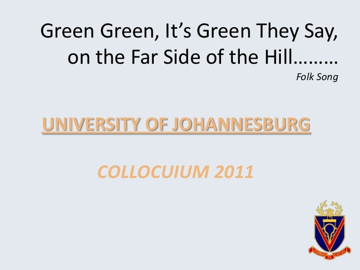 Green Green, It's Green They Say,   on the Far Side of the Hill………                            Folk SongUNIVERSITY OF JOHAN...