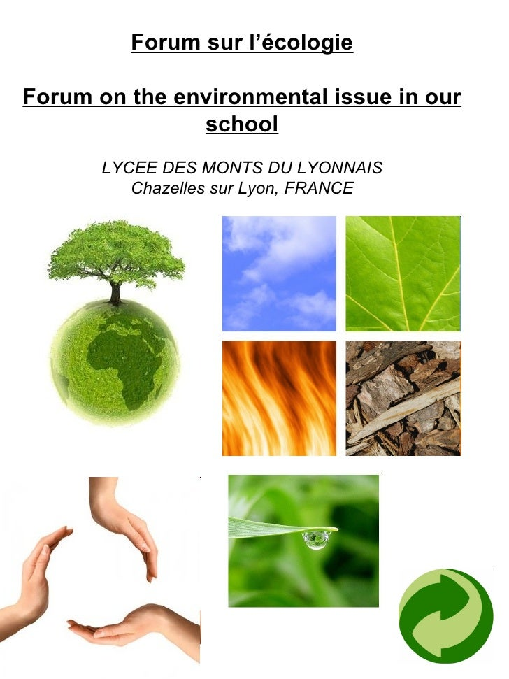 Forum sur l'écologie Forum on the environmental issue in our school LYCEE DES MONTS DU LYONNAIS Chazelles sur Lyon, FRANCE