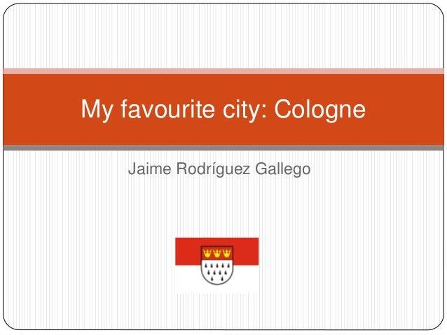 Jaime Rodríguez Gallego My favourite city: Cologne