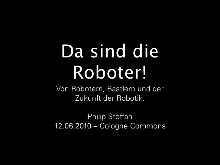 Da sind die Roboter