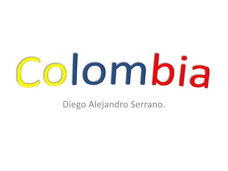 Colombia<br />Diego Alejandro Serrano.<br />