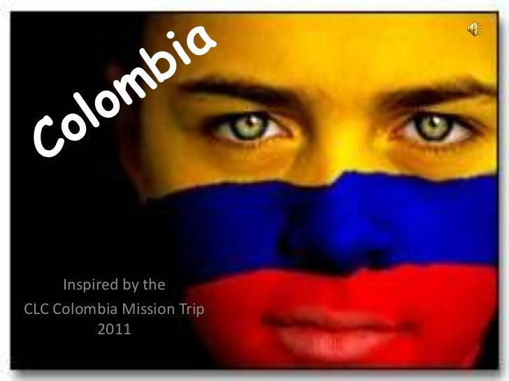 Colombia<br />Inspired by the <br />CLC Colombia Mission Trip 2011<br />