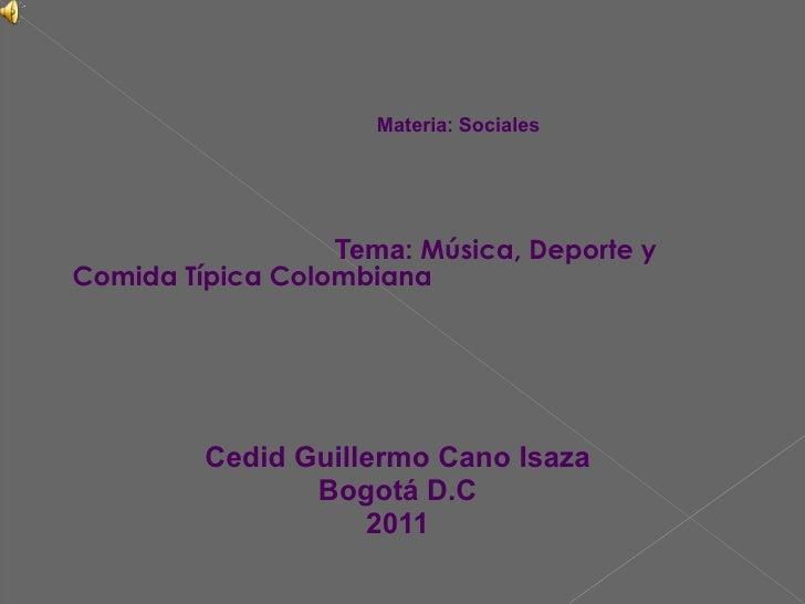 <ul><li>Materia :  Sociales </li></ul><ul><li>Tema : Música, Deporte y Comida Típica Colombiana </li></ul><ul><li>Cedid Gu...