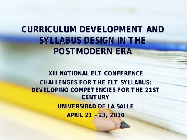 CURRICULUM DEVELOPMENT ANDCURRICULUM DEVELOPMENT AND SYLLABUS DESIGN IN THESYLLABUS DESIGN IN THE POSTMODERN ERAPOSTMODERN...