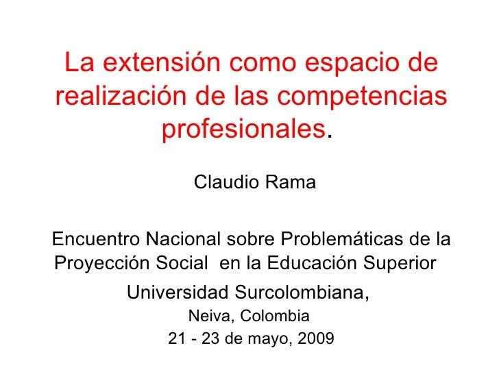 La extensión como espacio de realización de las competencias profesionales .  Encuentro Nacional sobre Problemáticas de la...