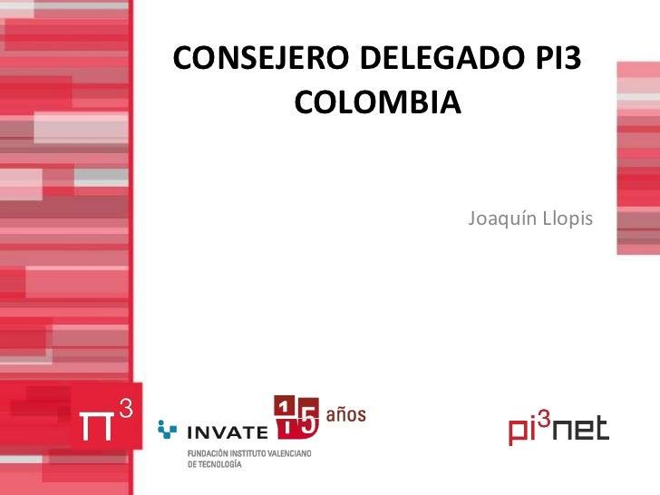 CONSEJERO DELEGADO PI3 COLOMBIA<br />Joaquín Llopis<br />