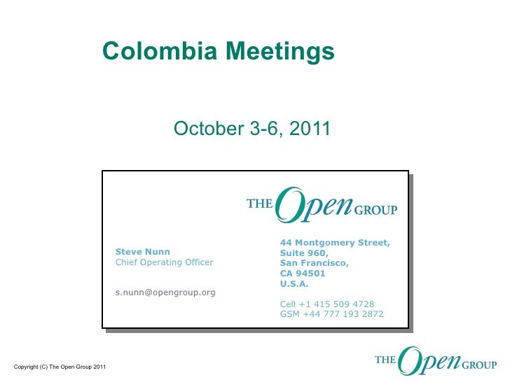 Colombia Meetings October 3-6, 2011 Steve Nunn Chief Operating Officer s.nunn@ opengroup.org 44 Montgomery Street, Suite 9...