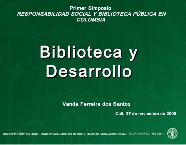 Primer SimposioRESPONSABILIDAD SOCIAL Y BIBLIOTECA PÚBLICA ENCOLOMBIABiblioteca yBiblioteca yDesarrolloDesarrolloVanda Fer...