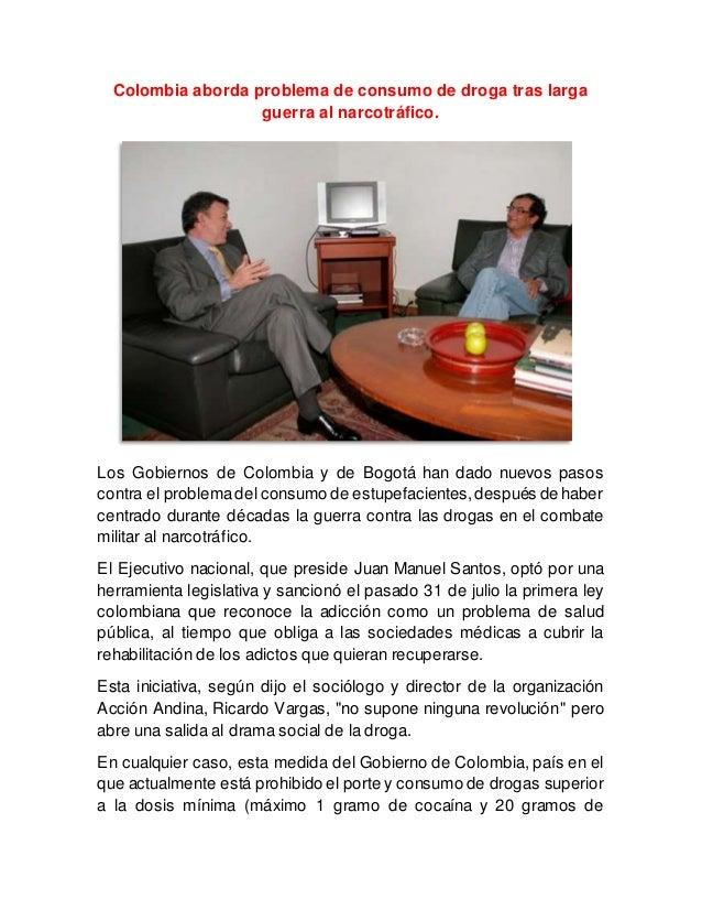 Colombia aborda problema de consumo de droga tras larga guerra al narcotráfico. Los Gobiernos de Colombia y de Bogotá han ...