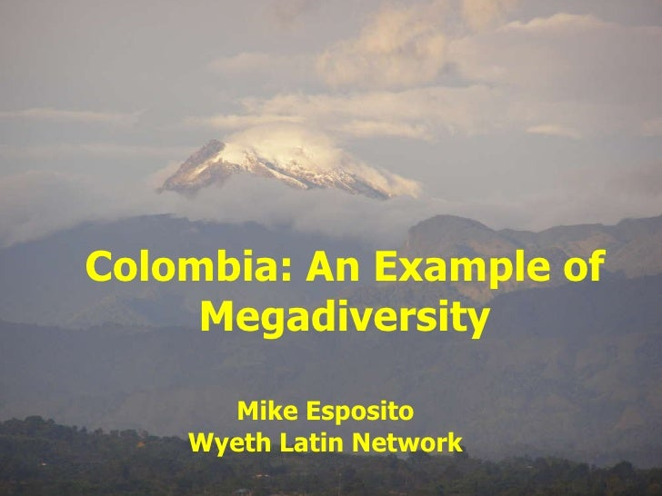 Colombia: An Example of Megadiversity Mike Esposito Wyeth Latin Network