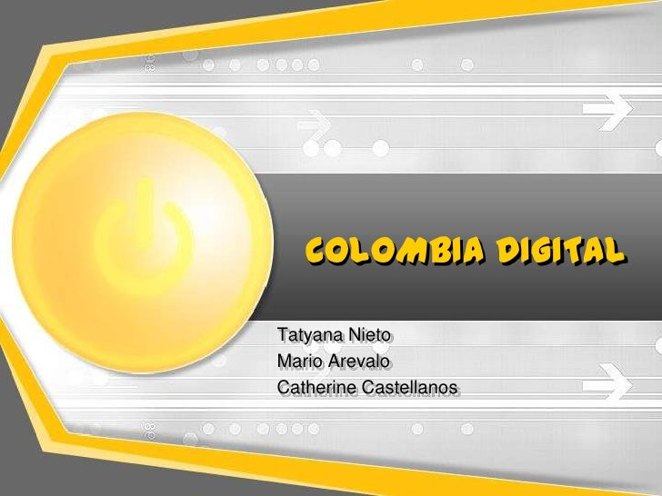 COLOMBIA DIGITALTatyana NietoMario ArevaloCatherine Castellanos