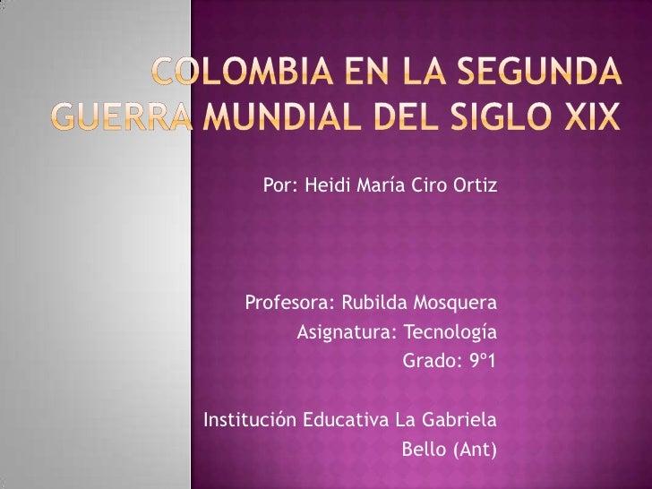 Por: Heidi María Ciro Ortiz    Profesora: Rubilda Mosquera          Asignatura: Tecnología                      Grado: 9º1...