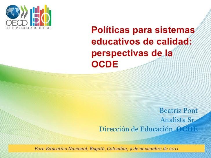 Políticas para sistemas educativos de calidad: perspectivas de la OCDE Beatriz Pont Analista Sr.  Dirección de Educación  ...