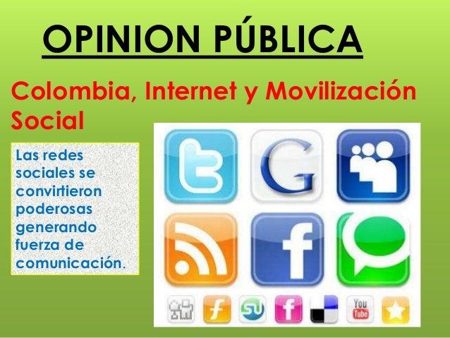 OPINION PÚBLICA  Colombia, Internet y Movilización  Social  Las redes  sociales se  convirtieron  poderosas  generando  fu...