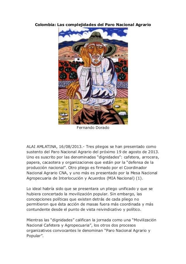 Colombia: Las complejidades del Paro Nacional Agrario Fernando Dorado ALAI AMLATINA, 16/08/2013.- Tres pliegos se han pres...