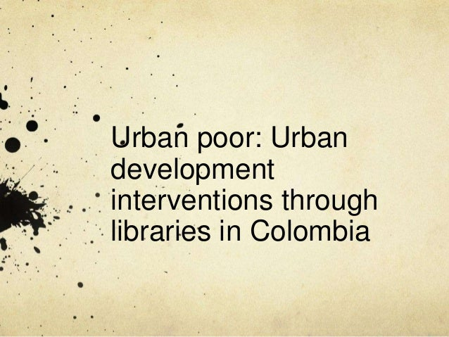 Urban poor: Urban development interventions through libraries in Colombia