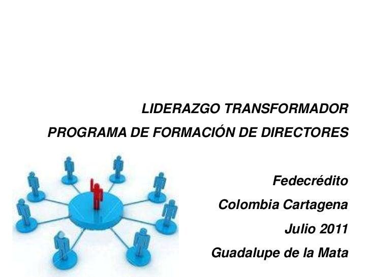 LIDERAZGO TRANSFORMADORPROGRAMA DE FORMACIÓN DE DIRECTORES                           Fedecrédito                    Colomb...