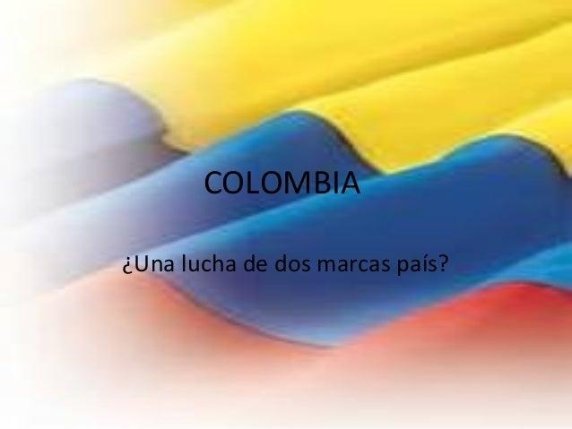 COLOMBIA ¿Una lucha de dos marcas país?