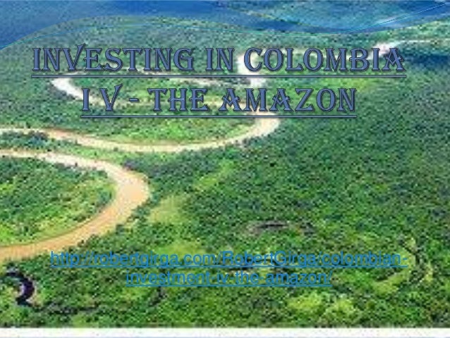 Colombian Investment IV - The Amazon