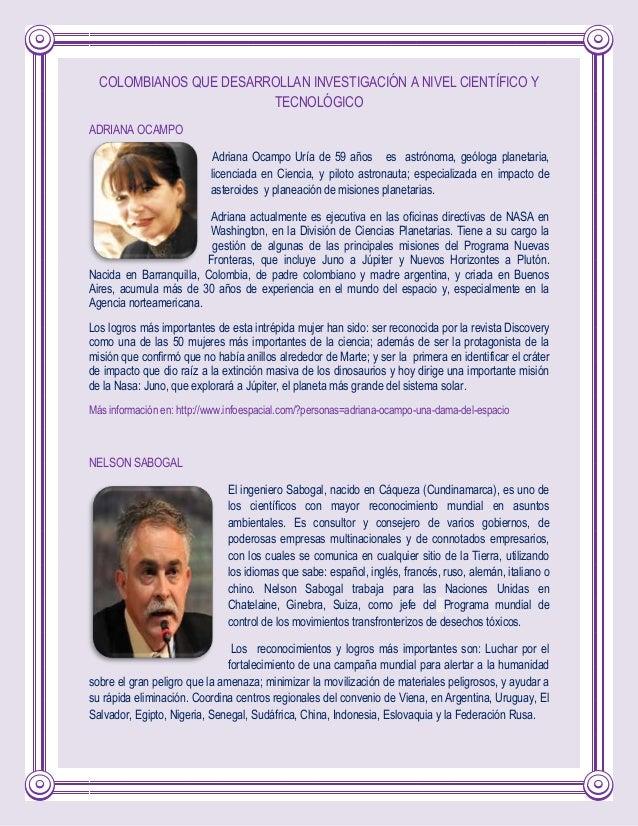 COLOMBIANOS QUE DESARROLLAN INVESTIGACIÓN A NIVEL CIENTÍFICO Y TECNOLÓGICO ADRIANA OCAMPO Adriana Ocampo Uría de 59 años e...