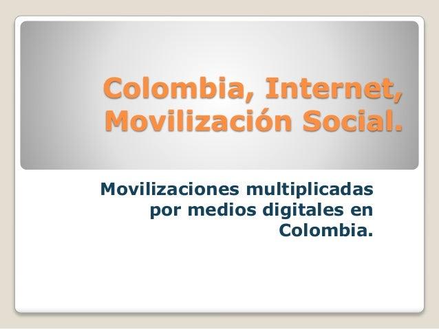 Colombia, Internet,  Movilización Social.  Movilizaciones multiplicadas  por medios digitales en  Colombia.