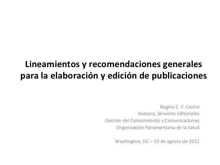 Lineamientos y recomendaciones generales para la elaboración y edición de publicaciones Regina C. F. Castro Asesora, Servi...
