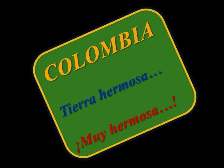 COLOMBIA<br />Tierra hermosa…<br />¡Muy hermosa…!<br />