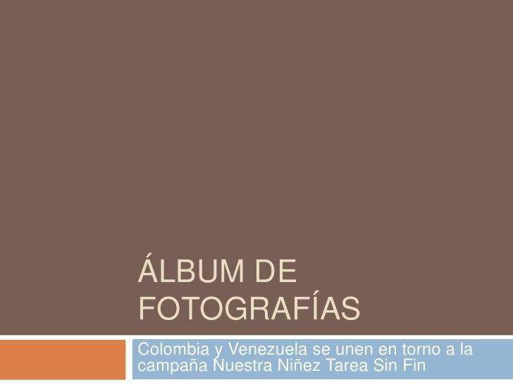 Álbum de fotografías<br />Colombia y Venezuela se unen en torno a la campaña Nuestra Niñez Tarea Sin Fin<br />