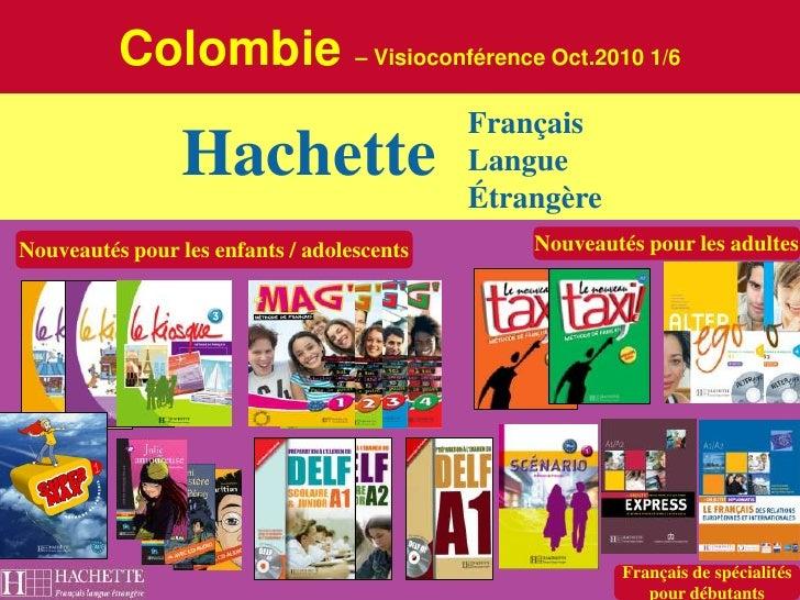 Colombie – Visioconférence Oct.2010 1/6<br />FrançaisLangueÉtrangère<br />Hachette<br />Nouveautés pour les adultes<br />N...
