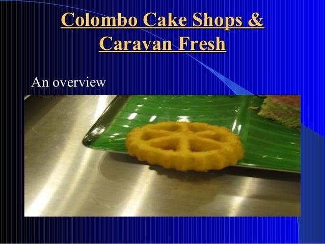 Colombo Cake Shops &Colombo Cake Shops & Caravan FreshCaravan Fresh An overview