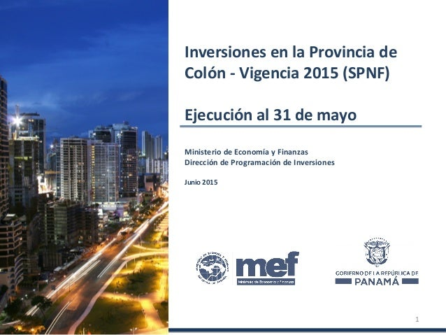 Ministerio de Economía y Finanzas Dirección de Programación de Inversiones Junio 2015 Inversiones en la Provincia de Colón...