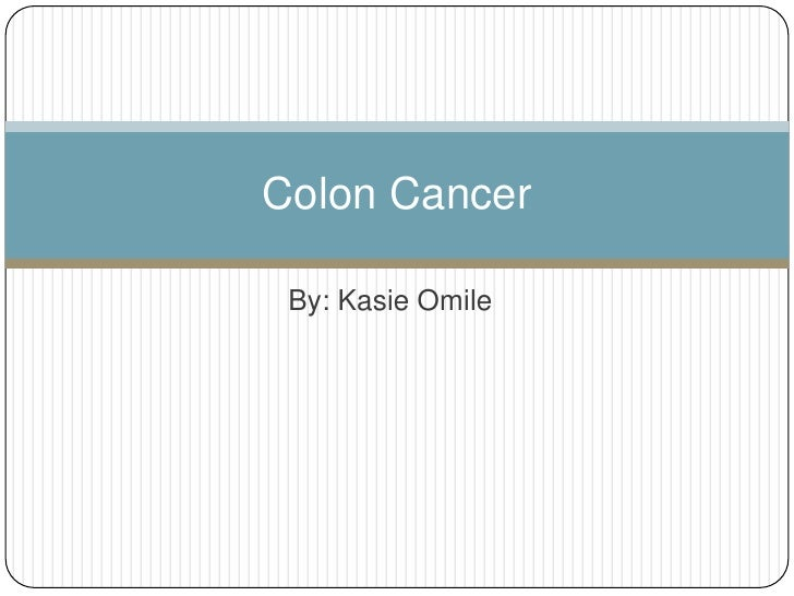 Colon Cancer By: Kasie Omile