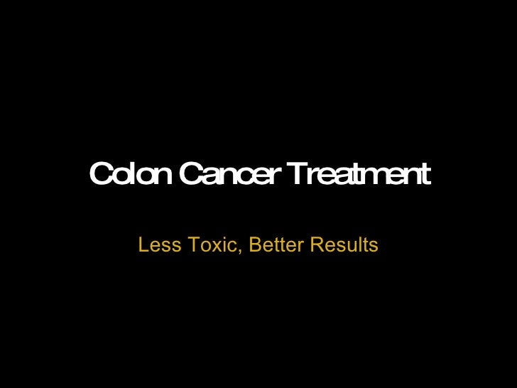 Colon Cancer Treatment Less Toxic, Better Results