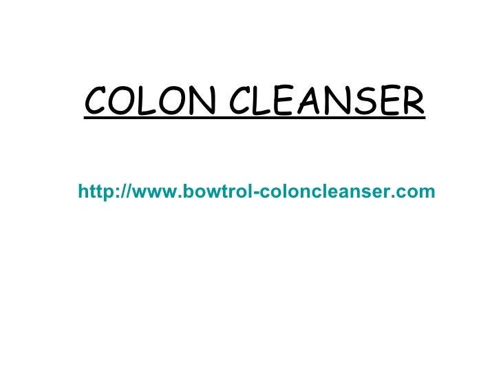 COLON CLEANSER http://www.bowtrol-coloncleanser.com