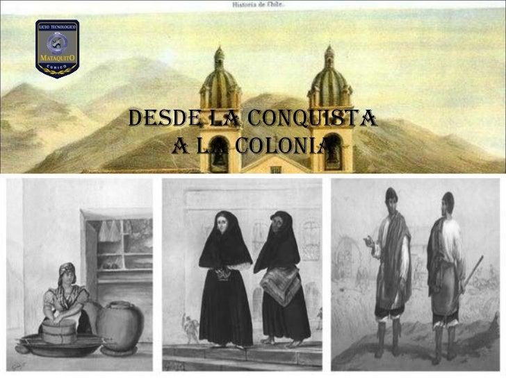 Desde la conquista a la Colonia