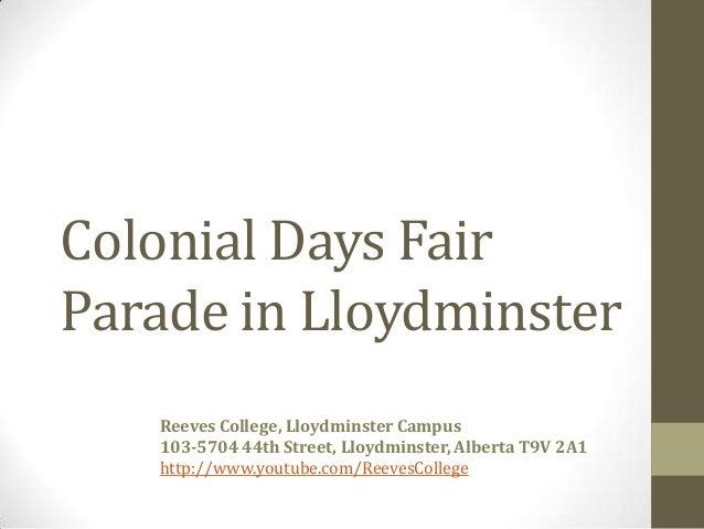 Colonial Days FairParade in LloydminsterReeves College, Lloydminster Campus103-5704 44th Street, Lloydminster, Alberta T9V...