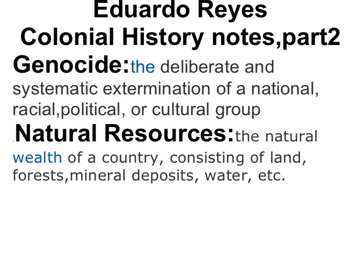 Eduardo ReyesColonial History notes,part2Genocide:the deliberate andsystematic extermination of a national,racial,politica...