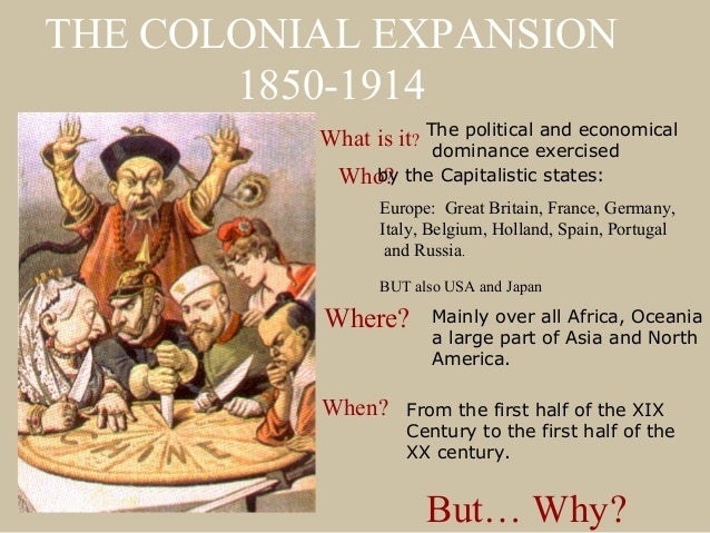 THE COLONIAL EXPANSION       1850-1914          What is it? The political exercised                       dominance       ...