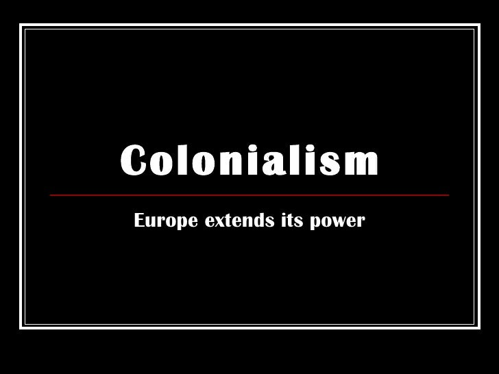 Colonialism Europe extends its power