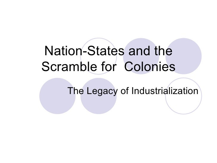 Nation-States and the Scramble for  Colonies The Legacy of Industrialization
