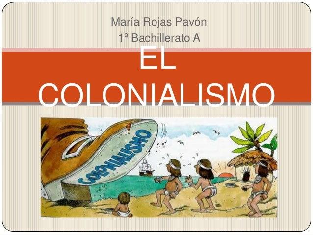 María Rojas Pavón 1º Bachillerato A  EL COLONIALISMO