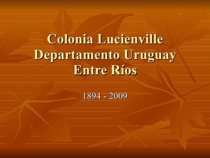 Colonia Lucienville Departamento Uruguay Entre Ríos 1894 - 2009