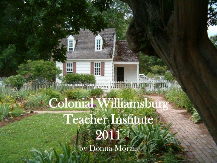 Colonial WilliamsburgTeacher Institute2011by Donna Morais<br />