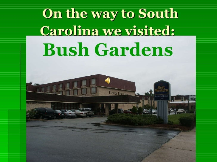 On the way to South Carolina we visited:   Bush Gardens